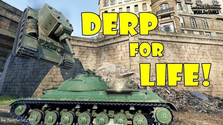 World of Tanks - Funny Moments | DERP FOR LIFE!