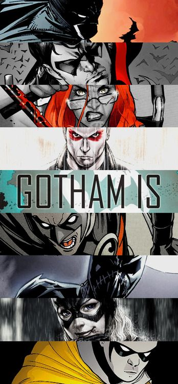 GOTHAM IS THE BAT Batman. Nightwing. Oracle. Red Hood. Red Robin. Black Bat. Batgirl. Robin.