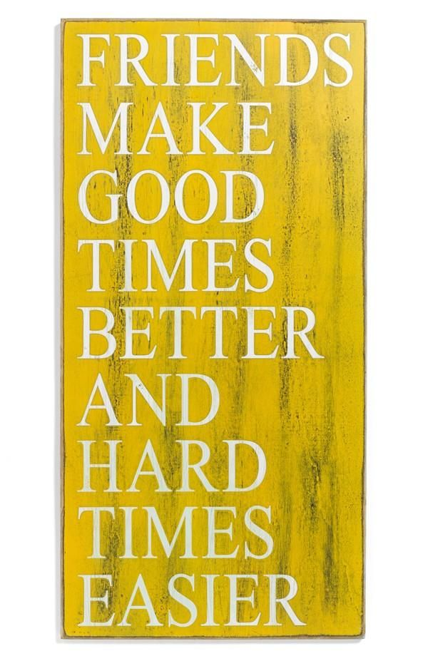 Friends make good times better and hard times easier.......OMG.....SO TRUE.
