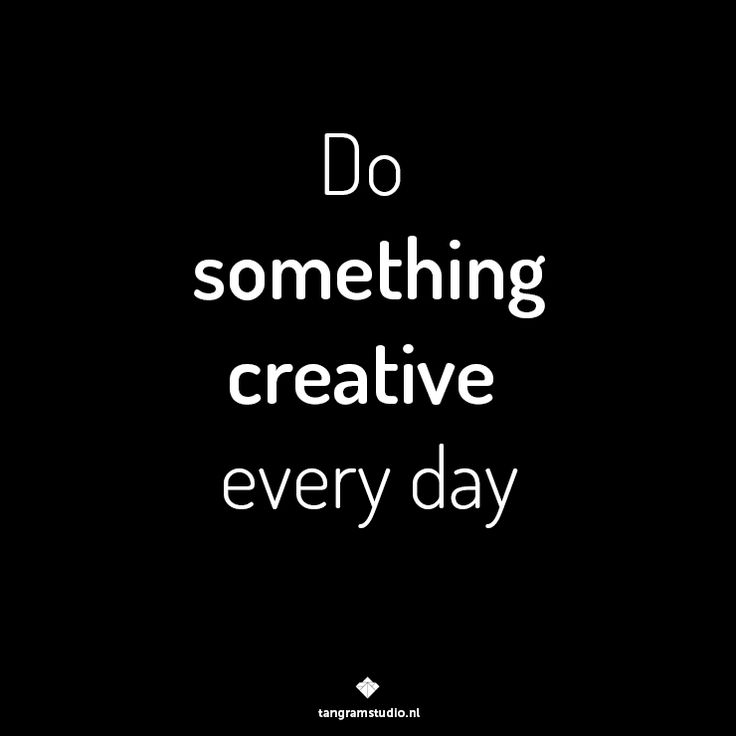 Do something creative every day