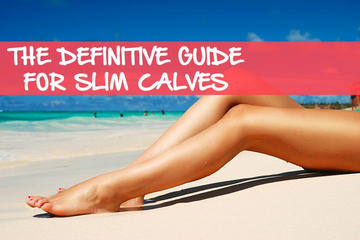 How to Get Smaller Calves: The Definitive Guide to Slim Calves