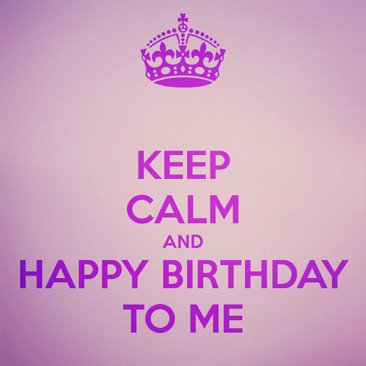 Keep Calm Happy Birthday To Me Quotes