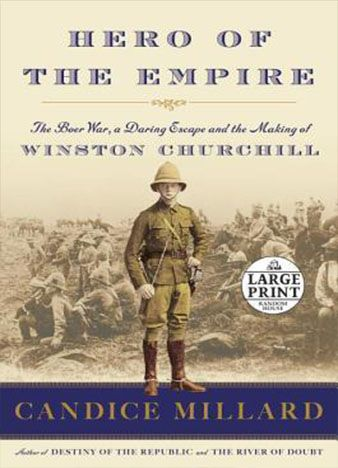 hero-of-the-empire-the-boer-war-a-daring-escape-and-the-making-of-winston-churchill-by-candice-millard