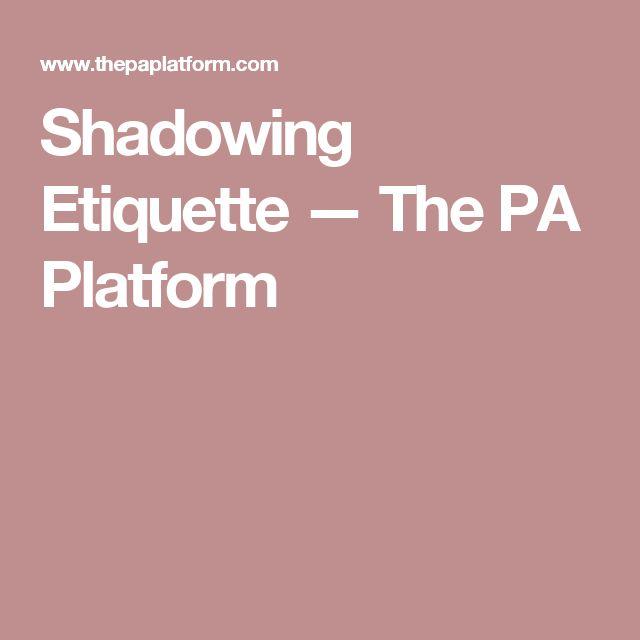 Shadowing Etiquette — The PA Platform
