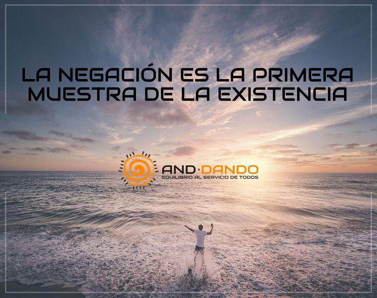 La negación es la primera muestra de la existencia #Anddando . #Equilibrio #Motivacion #FrasesMotivacion #CitasMotivacion #Vida #Frasesdelavida #FrasesColombia #Equilibrioparatodos #Servir #Solidaridad #Reflexión #MensajePositivo