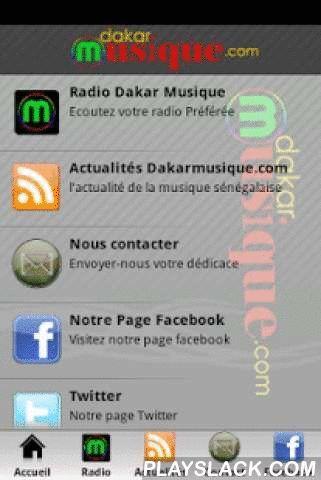 Radio DakarMusique  Android App - playslack.com ,  Nous voulons à travers la radio Dakar Musique faire, d'une part, la promotion de la musique sénégalaise à travers tous ses genres musicaux : Moderne, Traditionnelle et Spirituelle et d'autre part raprocher la diaspora sénégalaise de leur pays d'origine. Enfin nous cherchons à offrir à tous les acteurs de la musique (promoteurs, gérants salle de spectacle, etc.) un espace unique de rencontre et d'échanges. We want through the music to radio…