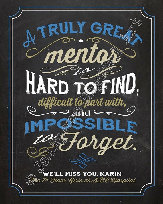 a great mentor is hard to find  difficult to part with
