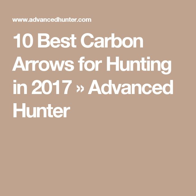 10 Best Carbon Arrows for Hunting in 2017 » Advanced Hunter