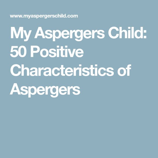 My Aspergers Child: 50 Positive Characteristics of Aspergers