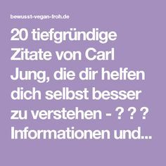 20 tiefgründige Zitate von Carl Jung, die dir helfen dich selbst besser zu verstehen - ☼ ✿ ☺ Informationen und Inspirationen für ein Bewusstes, Veganes und (F)rohes Leben ☺ ✿ ☼