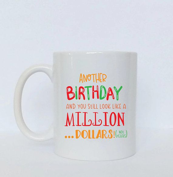Another Birthday And You Still Look Like A Million Dollars (Not Years!) Mug / Birthday Mug / Birthday Gift / Gift for Him Her / Gag Gift