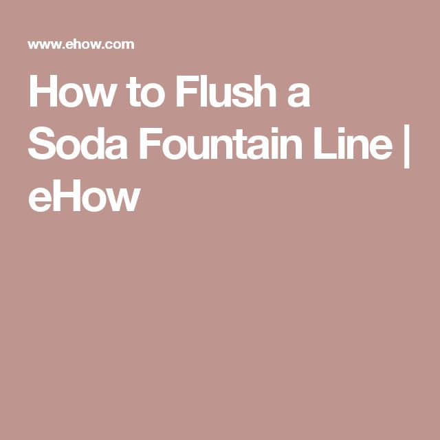 How to Flush a Soda Fountain Line | eHow