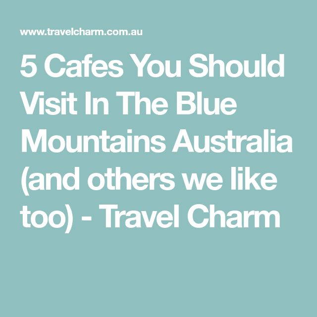 5 Cafes You Should Visit In The Blue Mountains Australia (and others we like too) - Travel Charm