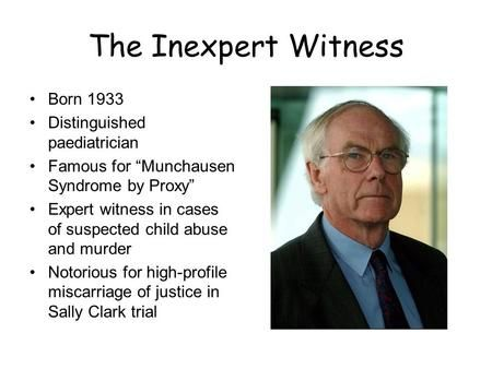 """The right questions: """"Who exactly is Sir Roy Meadow? What explains the overzealous way in which he went about accusing ... mothers of murdering their children"""" http://www.msbp.com/Munchausendiscredited3.htm. Good answers: a """"misogynist"""" with a pushy mother and """"without close friends"""" who """"saw Münchhausen proxy everywhere"""" (his former wife) """"a very good actor"""" but underneath ....  identified more with the judge in """"The Crucible"""" than he was happy with (source).   Better answers: with ASD."""