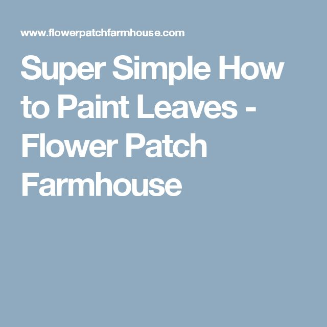 Super Simple How to Paint Leaves - Flower Patch Farmhouse