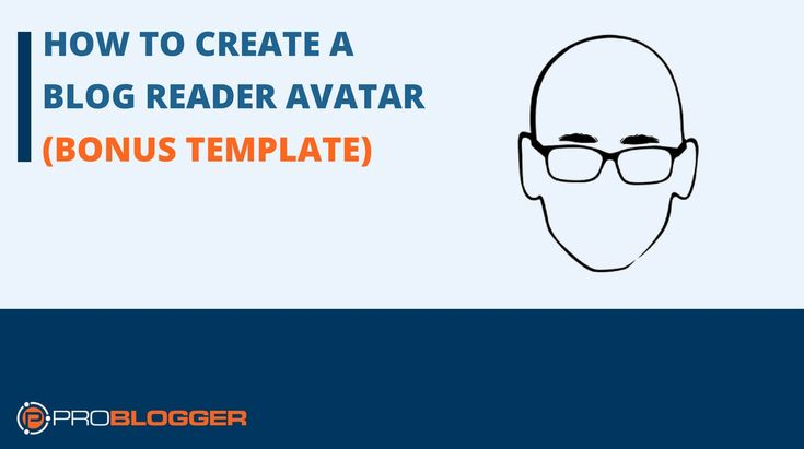 A 6 step process to identify and understand your blog reader so you can create an avatar, with bonus template.