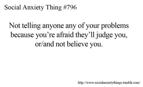 Usually because you've already been judged or not believed. I've been told my disorder doesn't exist. - socialanxietythings