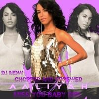 Aaliyah - I MIss You (Chopped And Screwed) by DJ MDW on SoundCloud