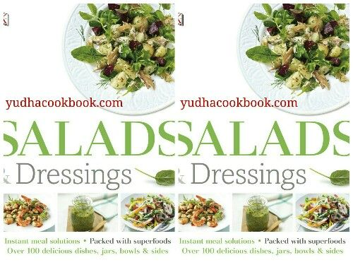 SALADS & DRESSINGS : Over 100 Delicious Dishes, Jars, Bowls, and Sides