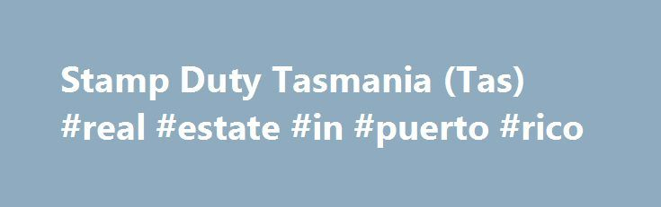 """Stamp Duty Tasmania (Tas) #real #estate #in #puerto #rico http://real-estate.nef2.com/stamp-duty-tasmania-tas-real-estate-in-puerto-rico/  #tas real estate # Stamp Duty Tasmania (Tas) What is Stamp Duty Tasmania ? Duty Tasmania (previously known as """"Stamp Duty Tasmania """") is a form of taxation charged by the State Government of Tasmania, under the Duties Act 2001, when someone acquires an interest in property, usually by buying a property. Normally, duty must be paid by the…"""