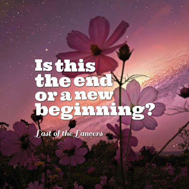 Is This The End Or A New Beginning Last Of The Lancers New Beginnings Quotes Lancer