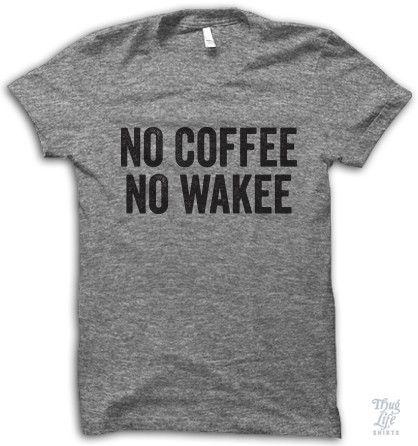 no coffee, no wakee.