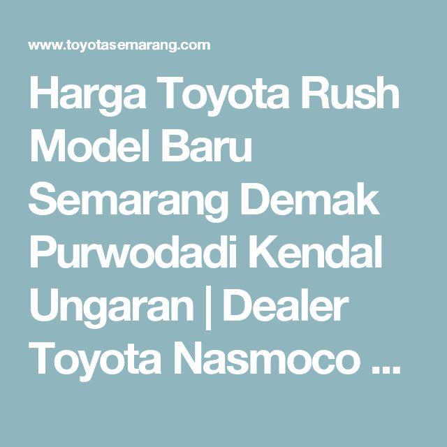 Harga Toyota Rush Model Baru Semarang Demak Purwodadi Kendal Ungaran | Dealer Toyota Nasmoco Semarang Demak Purwodadi Kendal Ungaran