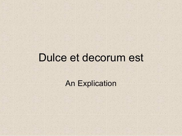 poetry explication on dulce et decorum Essays: title: poem explication: dulce et decorum est by wilfred owen poem explication: dulce et decorum est with the number of poems that exist, very few.