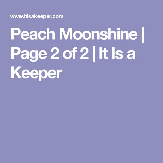 Peach Moonshine | Page 2 of 2 | It Is a Keeper