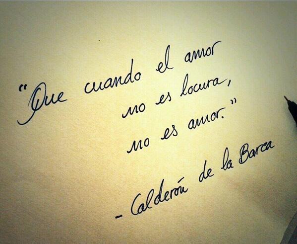 """""""Que cuando el amor no es locura, no es amor"""" Calderón de la Barca. #Feeling #Love"""