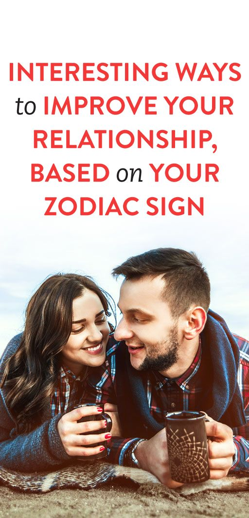 Interesting Ways To Improve Your Relationship, Based On Your Zodiac Sign