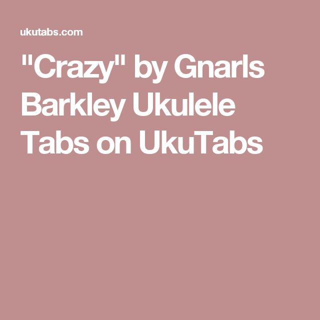 """Crazy"" by Gnarls Barkley Ukulele Tabs on UkuTabs"