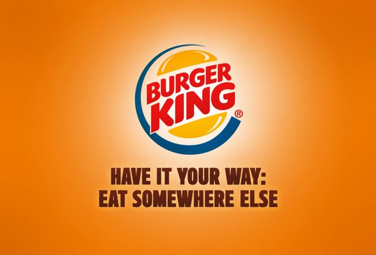 """Burger King: """"Have it your way: Eat somewhere else."""""""