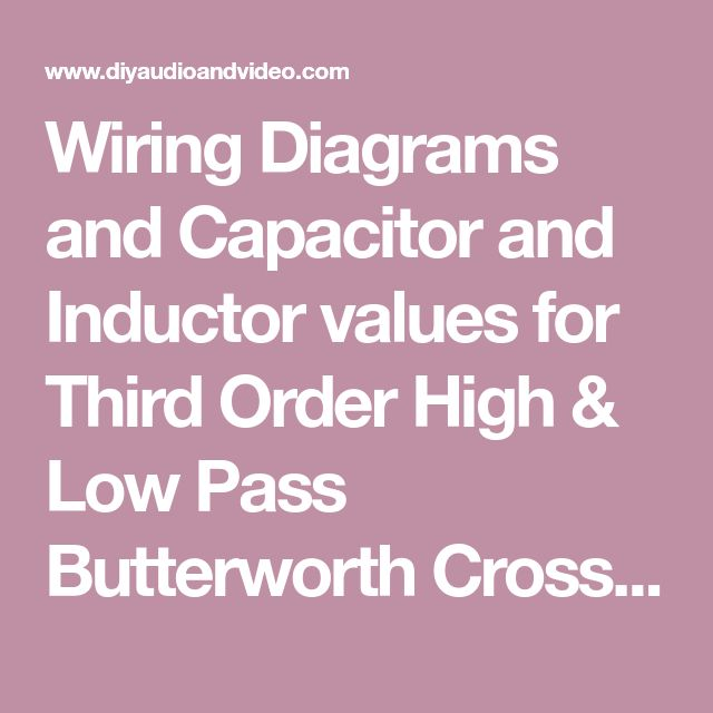 Wiring Diagrams And Capacitor And Inductor Values For Third Order High  U0026 Low Pass Butterworth