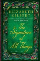 The Signature of All Things by Elizabeth Gilbert. The story is peopled with unforgettable characters: missionaries, abolitionists, adventurers, astronomers, sea captains, geniuses, and the quite mad. But most memorable of all, it is the story of Alma Whittaker, who is born in the Age of Enlightenment, but lives well into the Industrial Revolution.