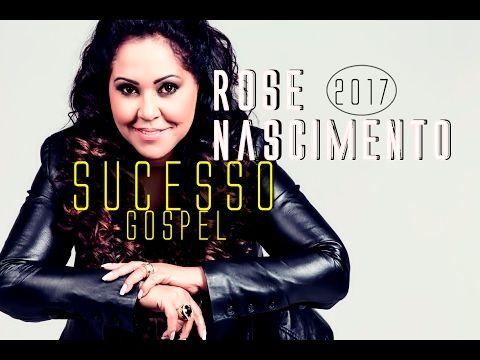 Rose Nascimento Sucesso Gospel 2017/2018  as melhores
