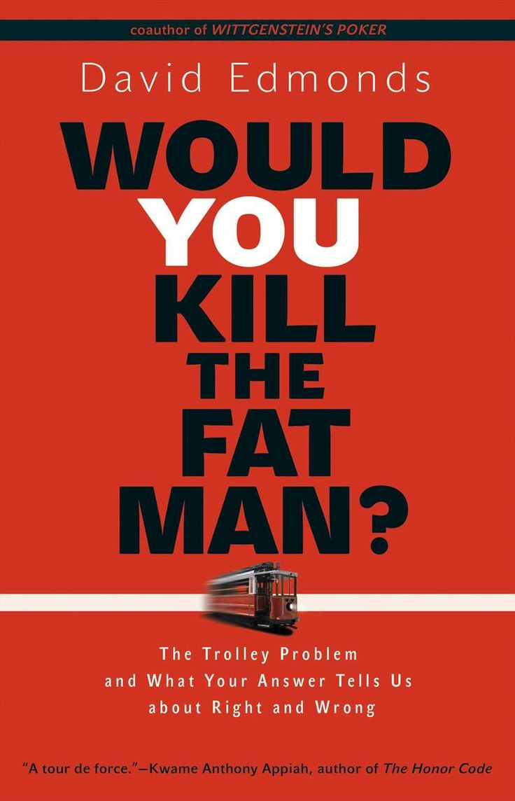 Would You Kill The Fat Man? : The Trolley Problem And What Your Answer Tells