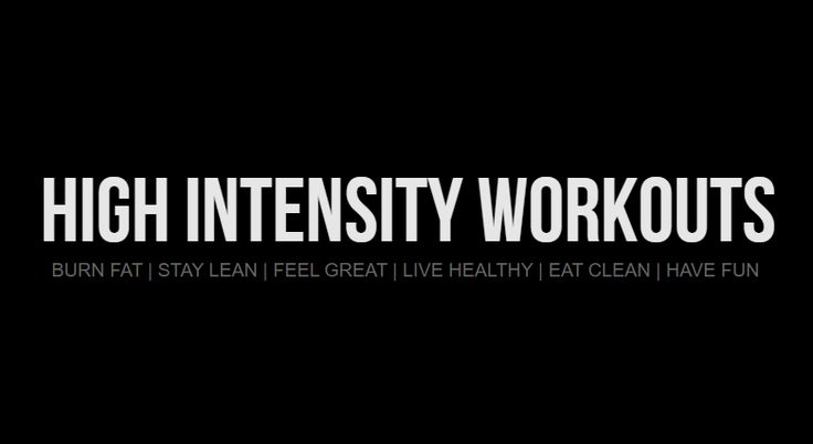 High Intensity Workouts - Burn Fat | Stay Lean | Feel Great | Live Healthy | eat clean | have fun