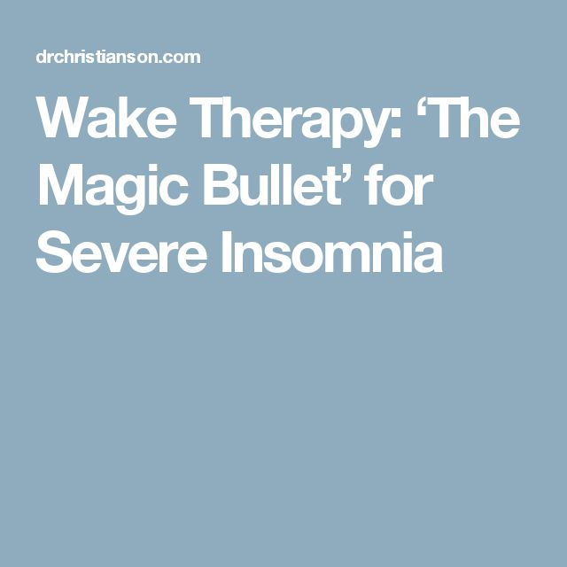 Wake Therapy: 'The Magic Bullet' for Severe Insomnia