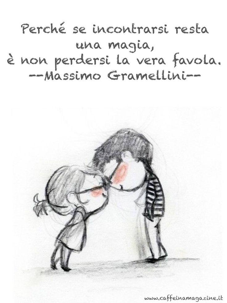 """""""Perché se incontrarsi resta una magia, è non perdersi la vera favola"""""""