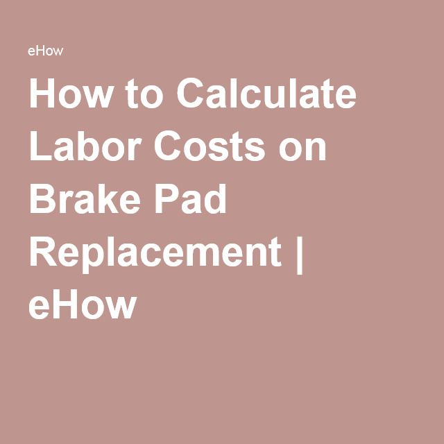 How to Calculate Labor Costs on Brake Pad Replacement | eHow
