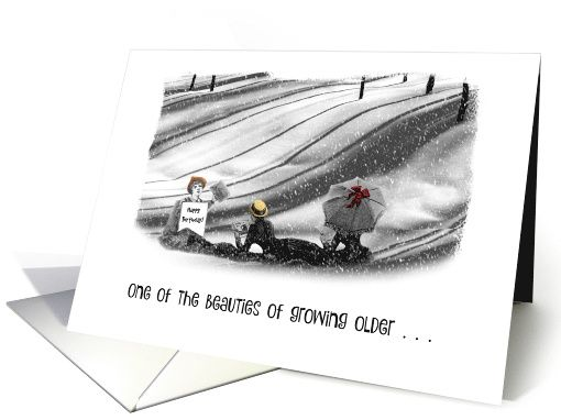 Happy Birthday - Humour - Snow - Contrast - Silly - Growing Older card