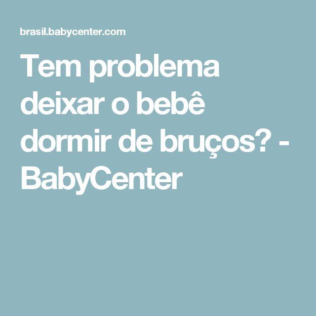 Tem problema deixar o bebê dormir de bruços? - BabyCenter