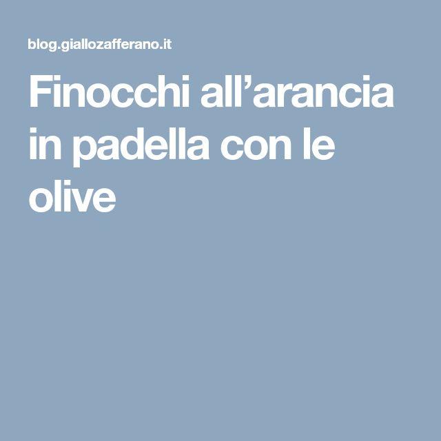 Finocchi all'arancia in padella con le olive