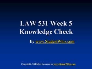 Find answers of LAW 531 week 5 knowledge check Latest for students of University of Phoenix. To Get Knowledge Check Here: http://goo.gl/zAE7FF