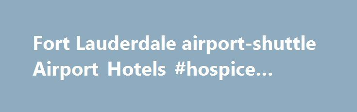 Fort Lauderdale airport-shuttle Airport Hotels #hospice #tampa http://hotels.remmont.com/fort-lauderdale-airport-shuttle-airport-hotels-hospice-tampa/  #motels in fort lauderdale # FLL Fort Lauderdale Hotels expand Top Destinations Marriott For: Best Available Rate Guarantee assures you receive the best rates when you book directly with us. If you find a lower publicly available rate within 24 hours of booking, we will match that rate plus give you 25% off the lower [...]Read More...