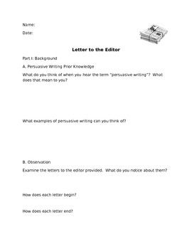 Students explore the persuasive letter to the editor in this lesson.  They activate prior knowledge, read sample letters and identify features, then brainstorm and plan their own letters.8 page packet includes:-Prior Knowledge Activity-Sample Letters to the Editor with critical thinking questions-Brainstorming sheet-Scaffolding to support persuasive writing-Rubric for grading letterEnjoy this product by Sarah Wright!