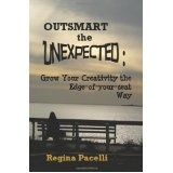 Outsmart The Unexpected: Grow Your Creativity The Edge-Of-Your-Seat Way (Paperback)By Regina Pacelli