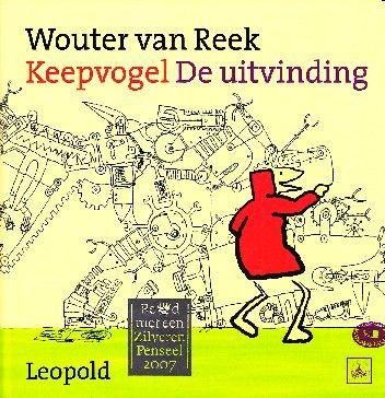 Keepvogel de uitvinding van Wouter van Reek Kerntitel Kinderboekenweek 2015 Groep 3&4