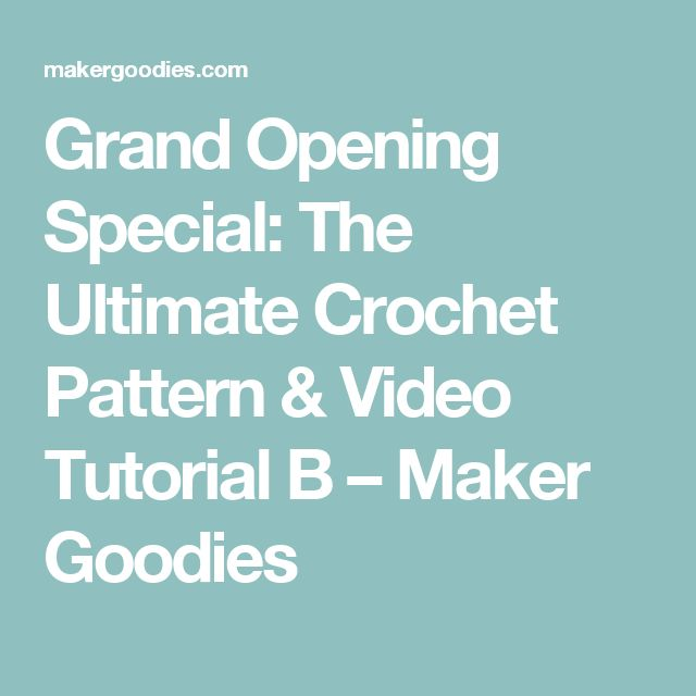 Grand Opening Special: The Ultimate Crochet Pattern & Video Tutorial B – Maker Goodies